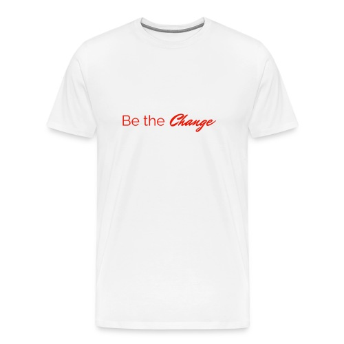 Be The Change Men's T-Shirt - White - Men's Premium T-Shirt