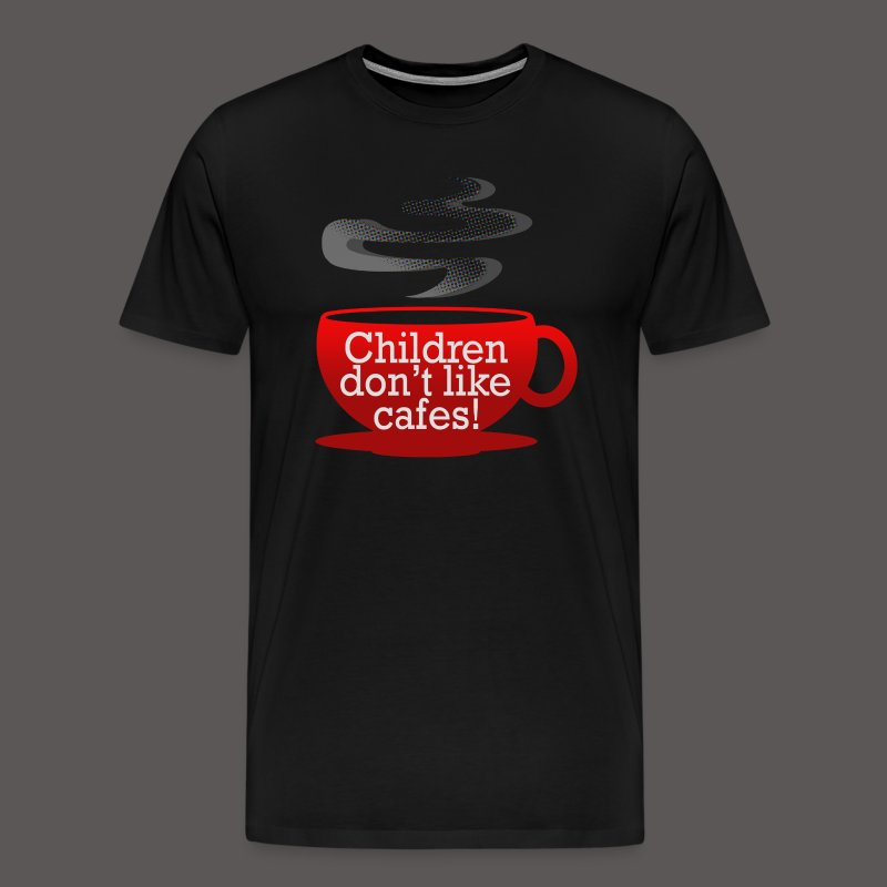 Children dont like cafes! - Men's Premium T-Shirt