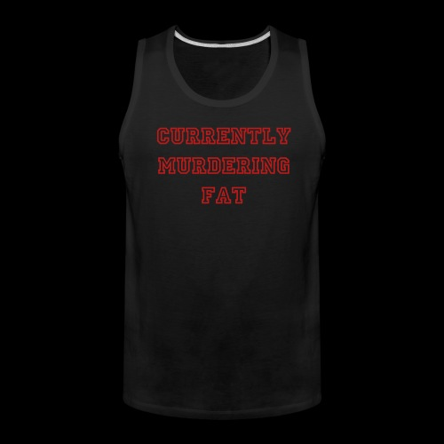 Mens Fat Murdering Shirt - Men's Premium Tank