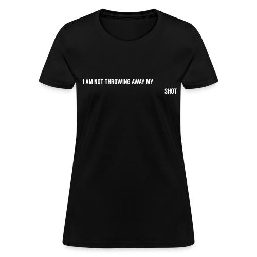 I Am Not Throwing Away My Shot - Women's T-Shirt