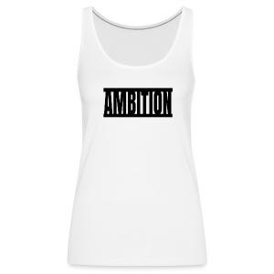 Ambition  - Women's Premium Tank Top