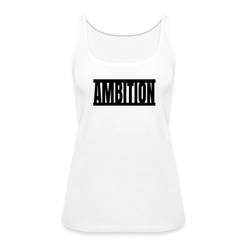 Ambition  - Women's Premium Tank Top