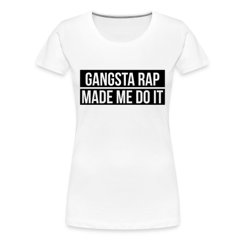 Gangsta Rap Tee - Women's Premium T-Shirt