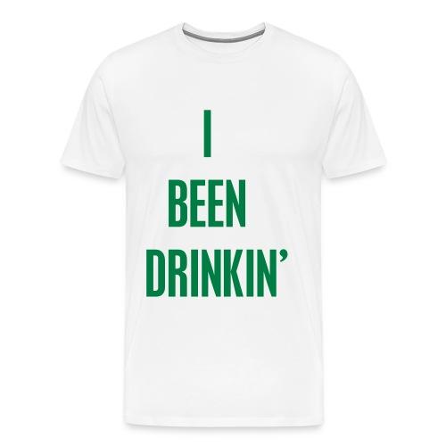 I Been Drinkin' (Men's White) - Men's Premium T-Shirt
