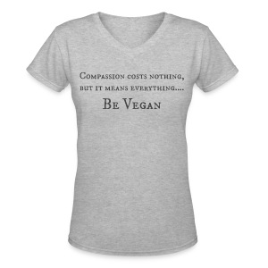 Compassion costs nothing, Be vegan - Women's V-Neck T-Shirt