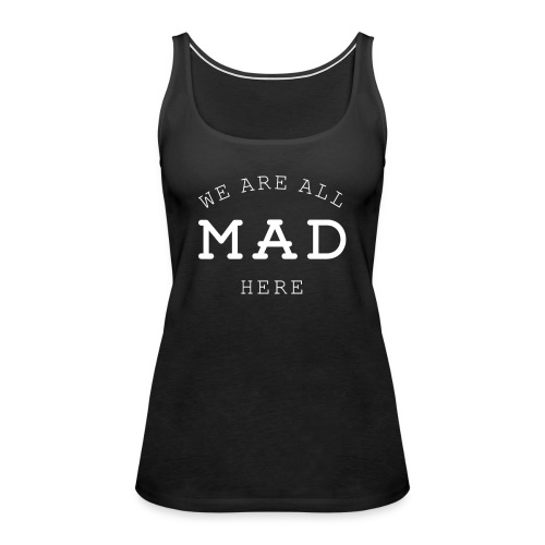 We Are Mad Top - Women's Premium Tank Top