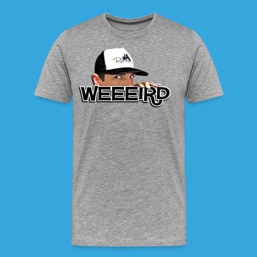 WEEIRD! (premium & plus sizes!) - Men's Premium T-Shirt