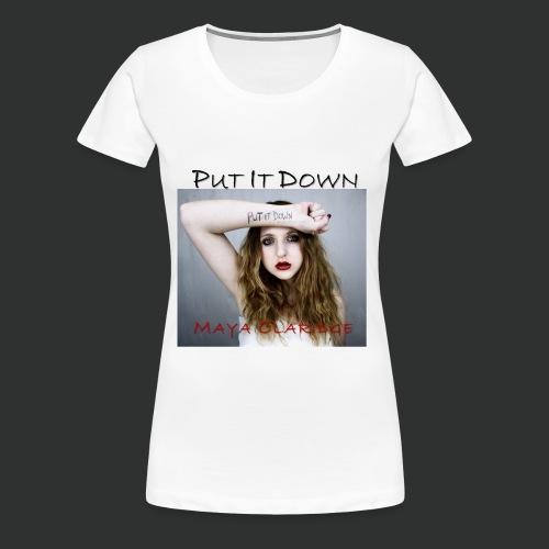 Put it Down by Maya Claridge - Women's T-Shirt - Women's Premium T-Shirt