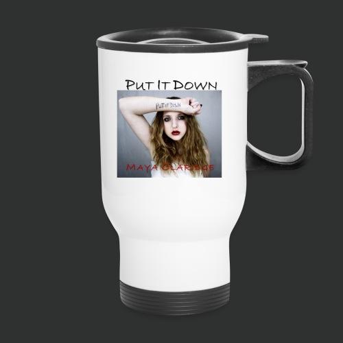 Put it Down by Maya Claridge - Travel Mug - Stainless Steel - Travel Mug
