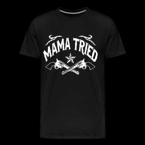 Mama Tried - Men's Premium T-Shirt