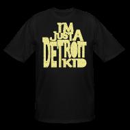 T-Shirts ~ Men's Tall T-Shirt ~ I'm Just a Detroit Kid