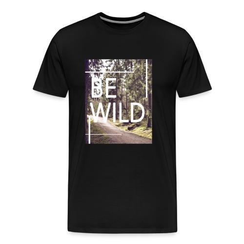 Be Wild, Natural - Men's Premium T-Shirt