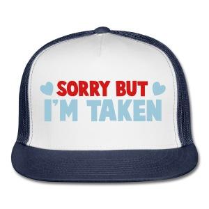 sory-but-im-taken - Trucker Cap