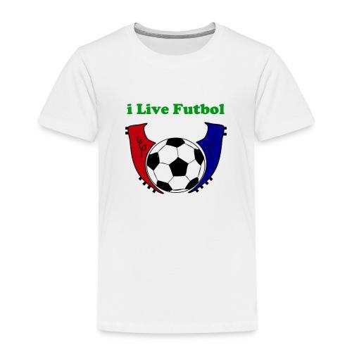 I Live Futbol Toddler Premium T-Shirt - Toddler Premium T-Shirt