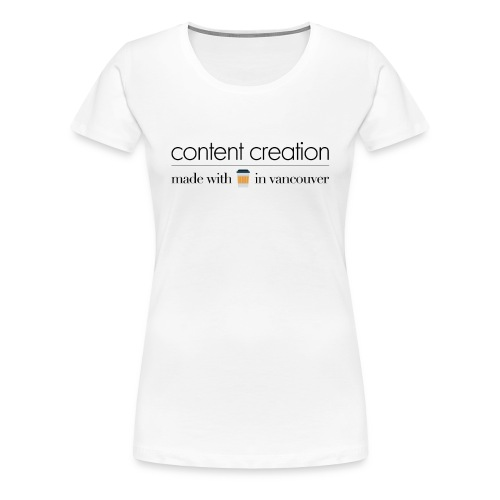 content creation  - Women's Premium T-Shirt