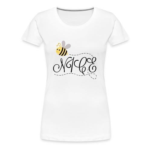 Bee Nice - Women's Premium T-Shirt