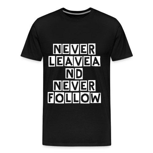 NEVER LEAVE AND NEVER FOLLOW  - Men's Premium T-Shirt