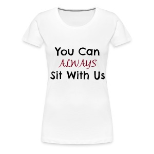 You Can Sit With Us - Women's Premium T-Shirt