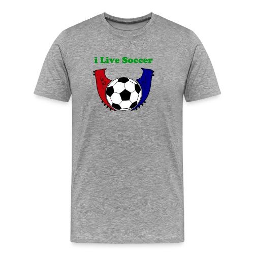 I Live Soccer Men's Premium T-Shirt - Men's Premium T-Shirt
