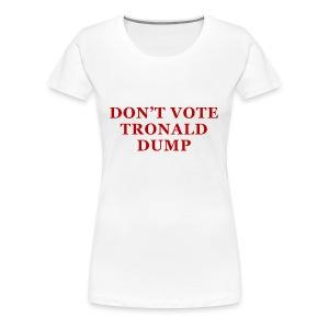 Don't Vote Tronald Dump - Womens White - Women's Premium T-Shirt
