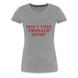Don't Vote Tronald Dump - womens grey - Women's Premium T-Shirt