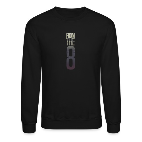From The 8 Crewneck - Crewneck Sweatshirt