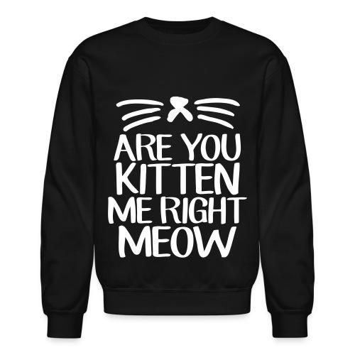 Are You Kitten Me Crewneck - Crewneck Sweatshirt