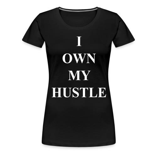 I Own My Hustle - Women's Premium T-Shirt