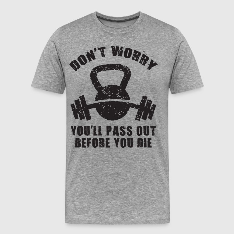 Don't Worry, You'll Pass Out Before You Die T-Shirts - Men's Premium T-Shirt