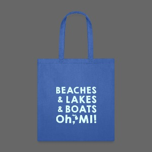 Beaches and Lakes and Boats - Oh, MI!  - Tote Bag