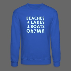 Beaches and Lakes and Boats - Oh, MI!  - Crewneck Sweatshirt