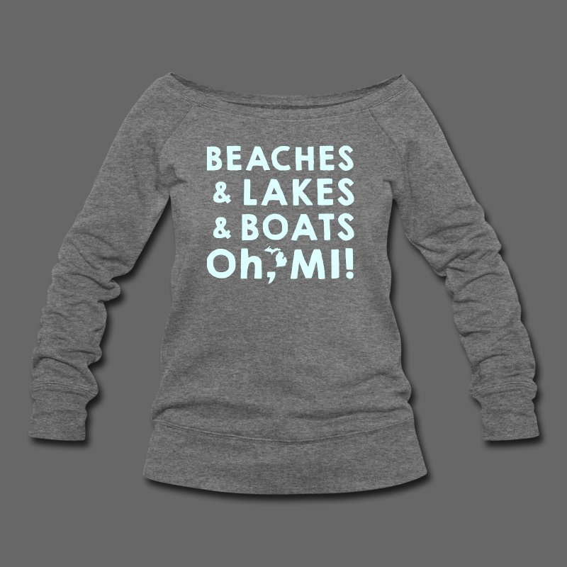 Beaches and Lakes and Boats - Oh, MI!  - Women's Wideneck Sweatshirt
