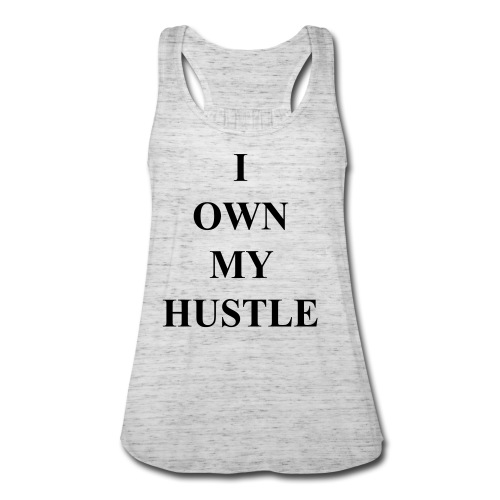 I Own My Hustle - Women's Flowy Tank Top by Bella