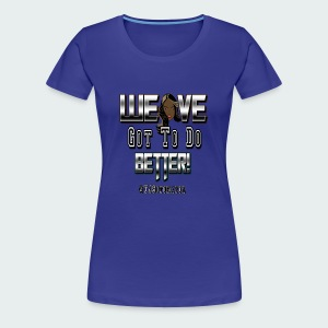 Weave Got To.. - Women's Premium T-Shirt