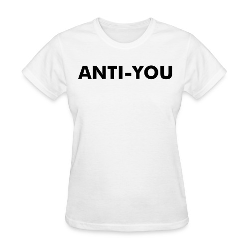 Anti-You Shirt - Women's T-Shirt