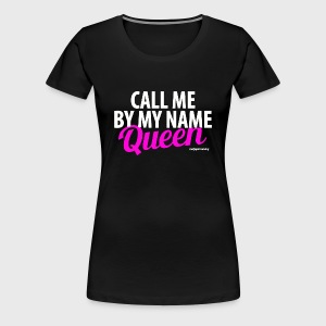 Call Me By My Name Queen - Women's Premium T-Shirt