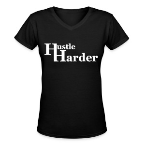 Hustle Harder V-Neck T-Shirt - Women's V-Neck T-Shirt
