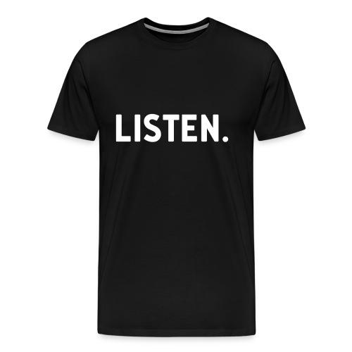 Listen. Men's T-shirt - Men's Premium T-Shirt