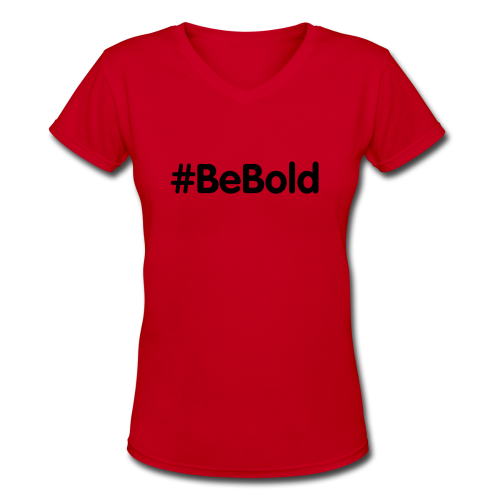 Be Bold - Women's V-Neck T-Shirt