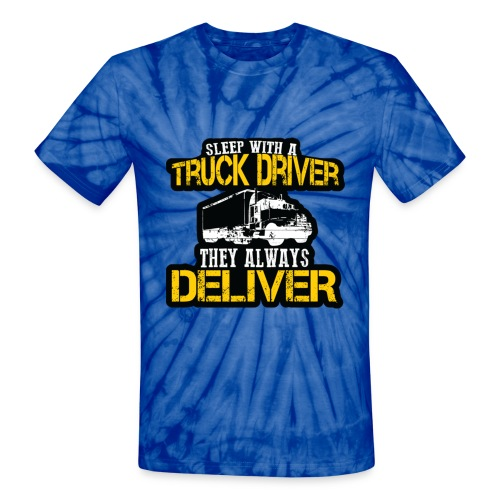 Sleep With A Truck Driver - Unisex Tie Dye T-Shirt