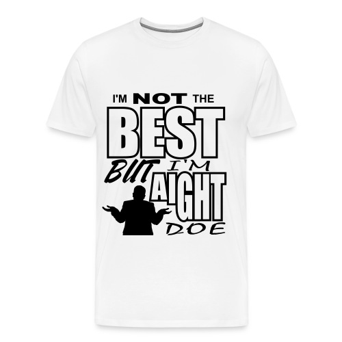 I'm Not the Best - Mens (Black Text)  - Men's Premium T-Shirt