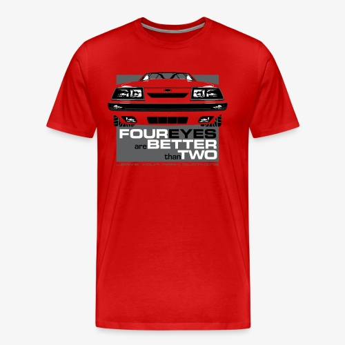Four Eyes are Better than Two Fox Body Ford Mustang t-shirt - Men's Premium T-Shirt