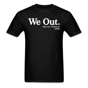 We Out Harriet Tubman 1849 - Men's T-Shirt