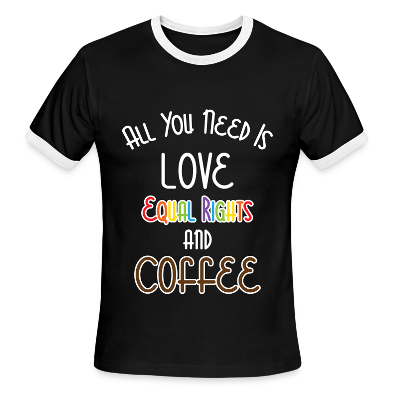 All You Need Is Love Equal Rights And Coffee LGBT - Men's Ringer T-Shirt