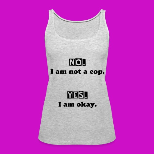 Not a cop and okay - Woman's Wife Beater - Women's Premium Tank Top