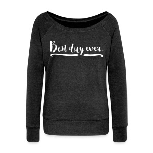 Women's Best Day Ever Slouch Sweatshirt  - Women's Wideneck Sweatshirt