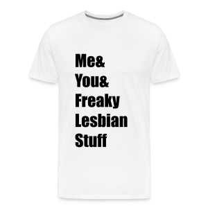Me And You And Freaky Lesbian Stuff - Men's Premium T-Shirt