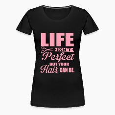 Hairdresser: Your hair can be perfect T-shirts