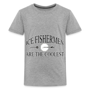 Ice fishermen are the coolest. - Kids' Premium T-Shirt