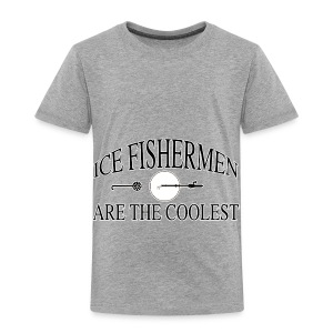 Ice fishermen are the coolest. - Toddler Premium T-Shirt